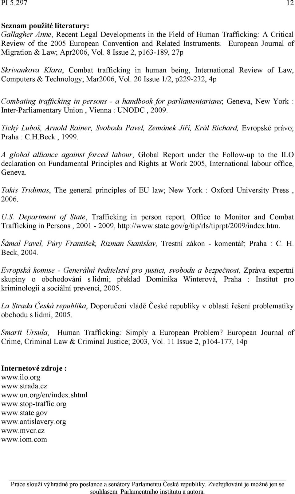 20 Issue 1/2, p229-232, 4p Combating trafficking in persons - a handbook for parliamentarians; Geneva, New York : Inter-Parliamentary Union, Vienna : UNODC, 2009.
