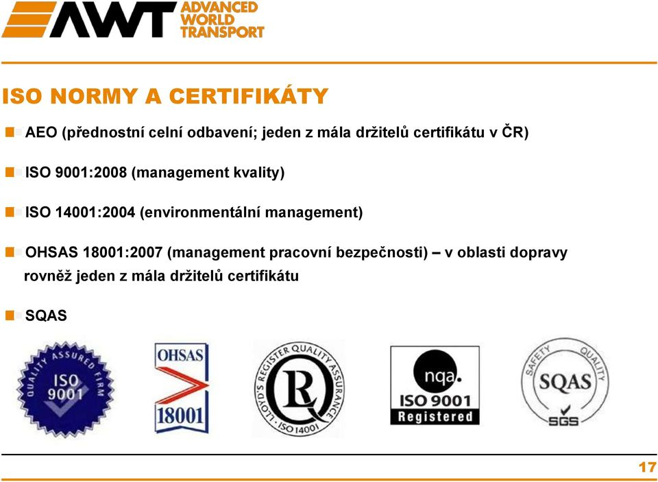 14001:2004 (environmentální management) OHSAS 18001:2007 (management