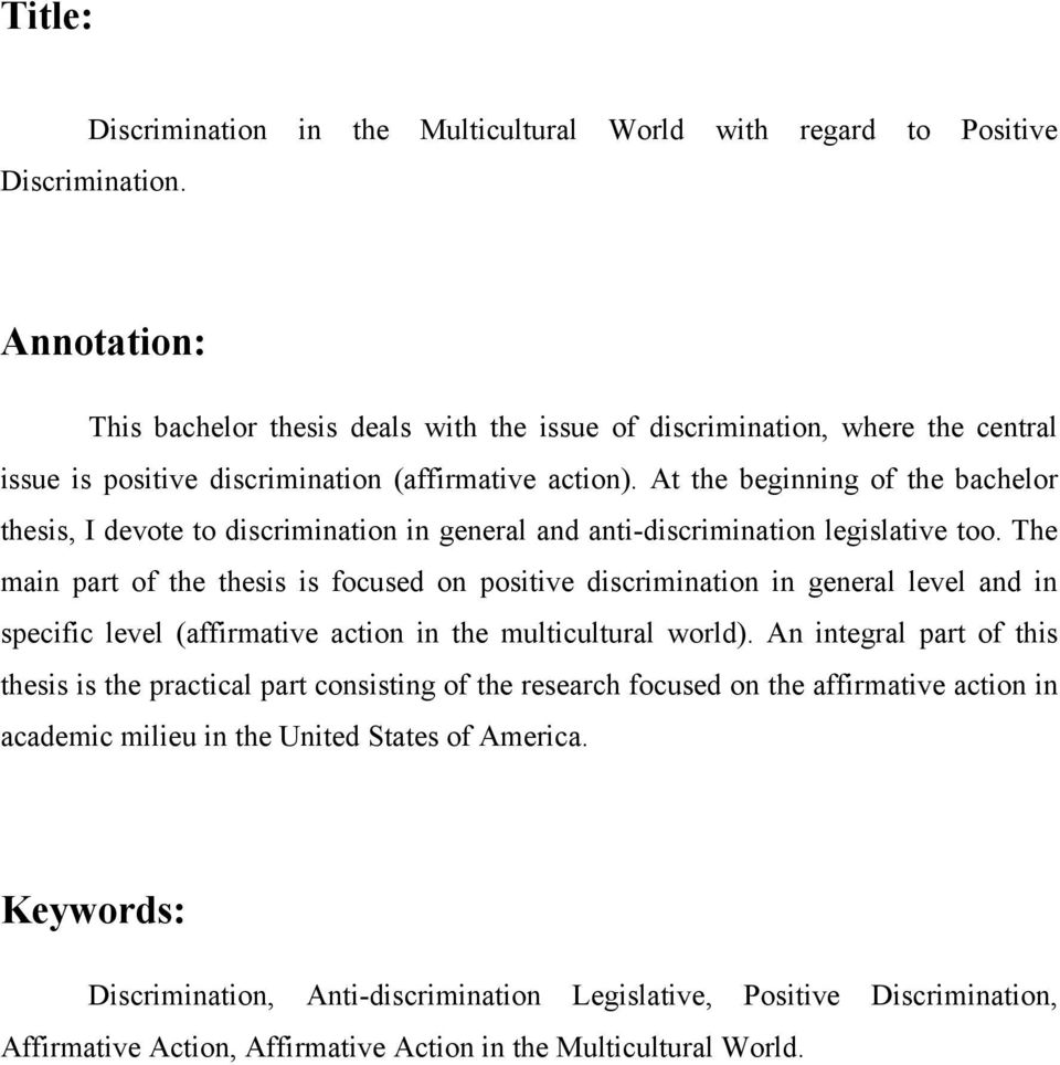 At the beginning of the bachelor thesis, I devote to discrimination in general and anti-discrimination legislative too.
