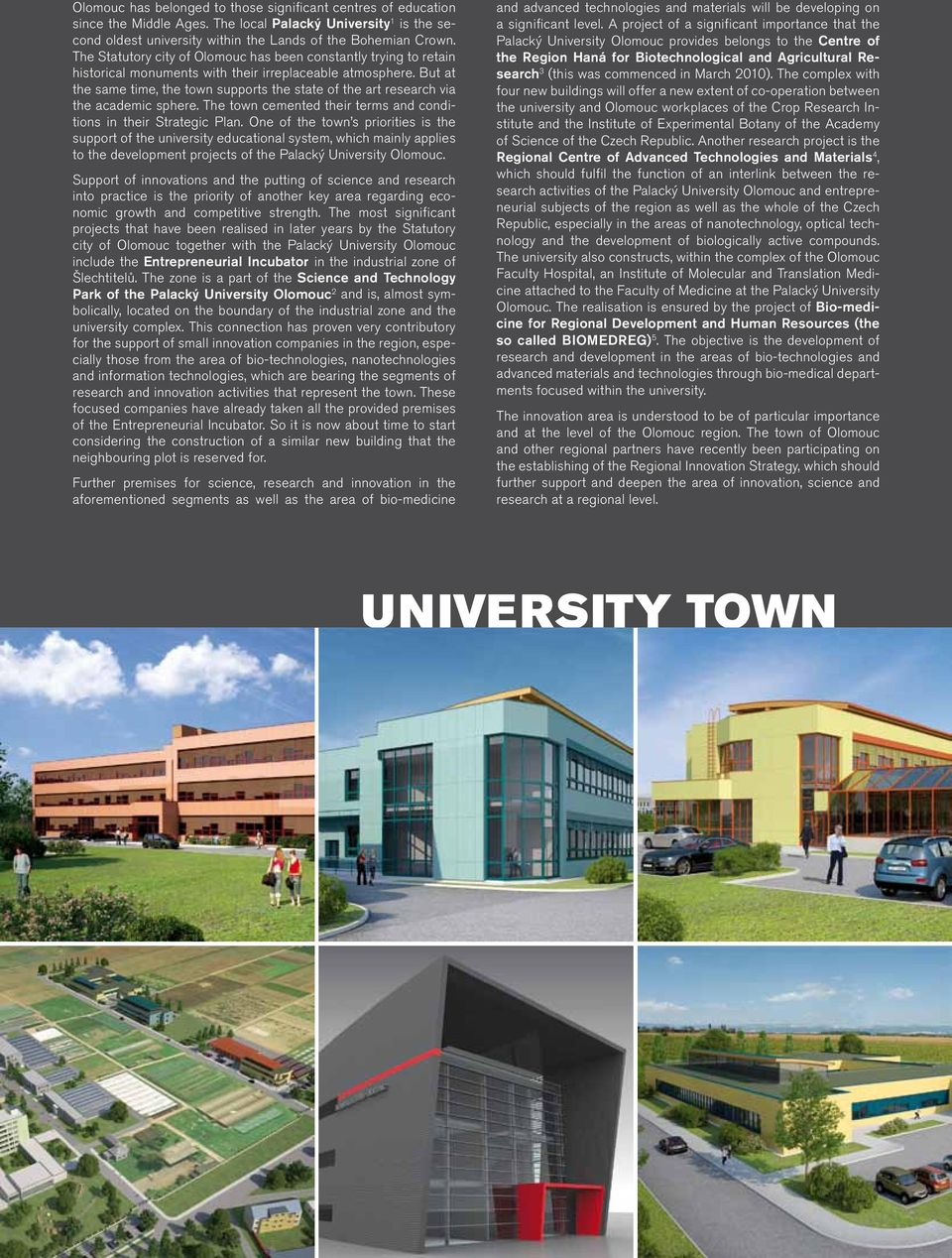 But at the same time, the town supports the state of the art research via the academic sphere. The town cemented their terms and conditions in their Strategic Plan.