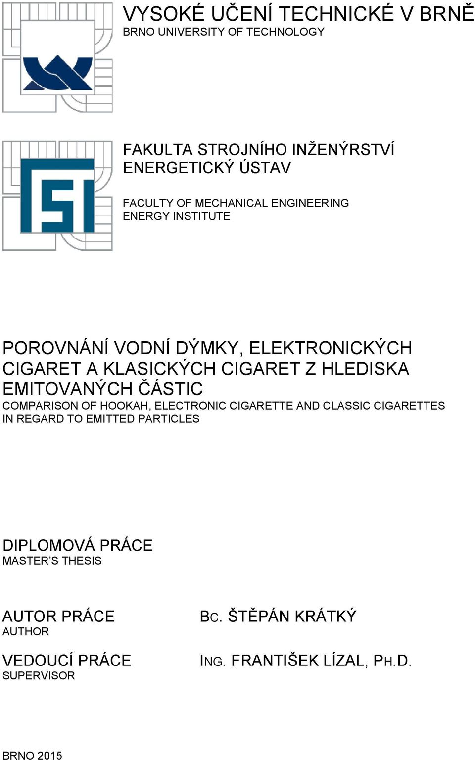 EMITOVANÝCH ČÁSTIC COMPARISON OF HOOKAH, ELECTRONIC CIGARETTE AND CLASSIC CIGARETTES IN REGARD TO EMITTED PARTICLES