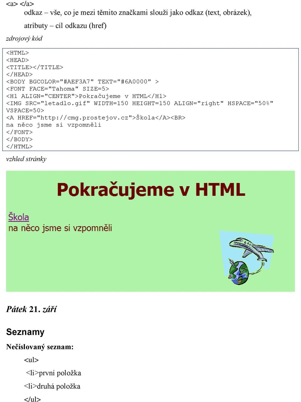 "HTML</H1> <IMG SRC=""letadlo.gif"" WIDTH=150 HEIGHT=150 ALIGN=""right"" HSPACE=""50%"" VSPACE=50> <A HREF=""http://cmg.prostejov."