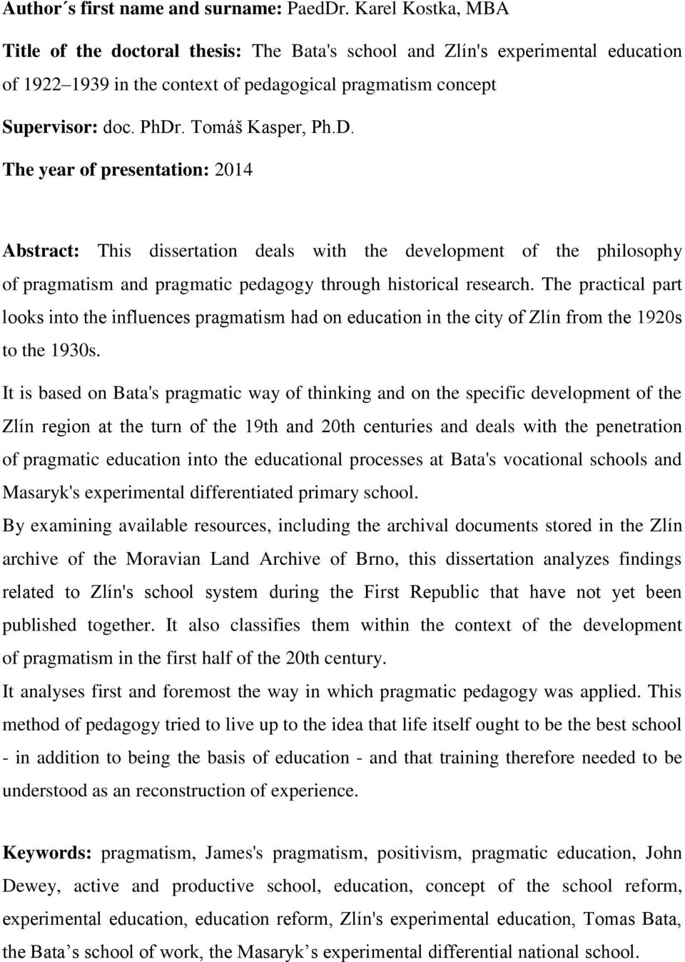 Tomáš Kasper, Ph.D. The year of presentation: 2014 Abstract: This dissertation deals with the development of the philosophy of pragmatism and pragmatic pedagogy through historical research.