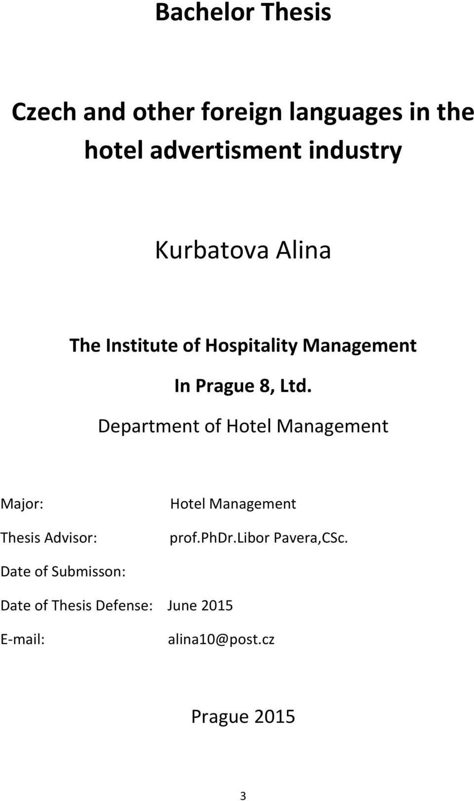 Department of Hotel Management Major: Thesis Advisor: Hotel Management prof.phdr.