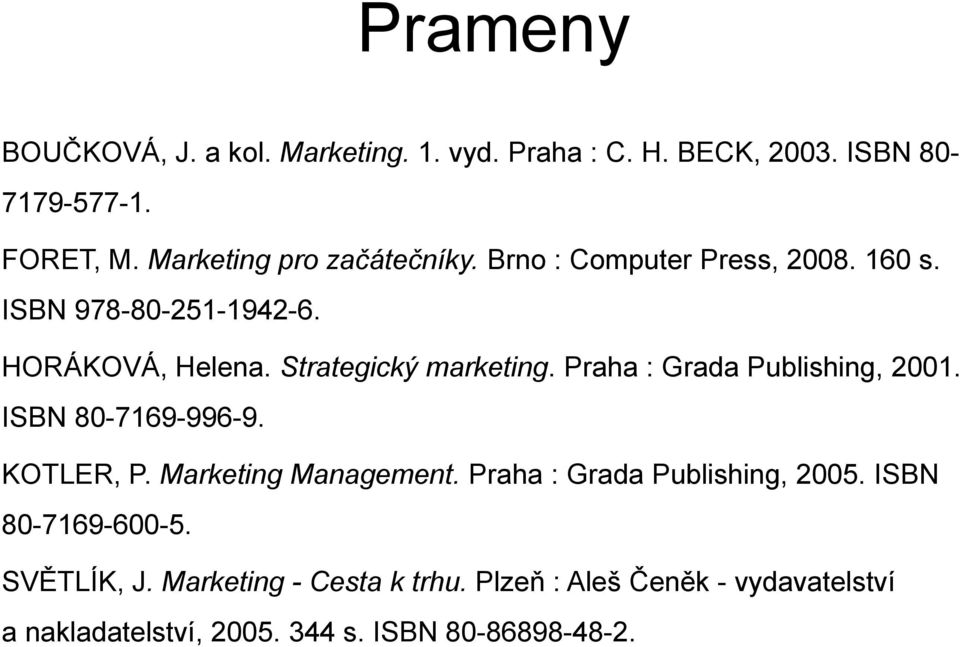 Strategický marketing. Praha : Grada Publishing, 2001. ISBN 80-7169-996-9. KOTLER, P. Marketing Management.