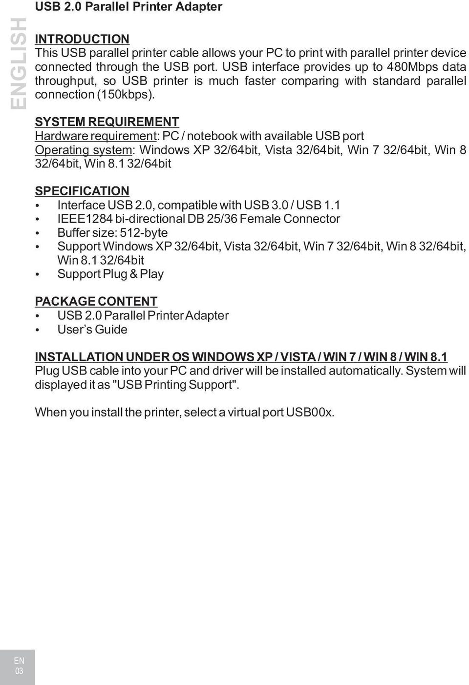 SYSTEM REQUIREMENT Hardware requirement: PC / notebook with available USB port Operating system: Windows XP 32/64bit, Vista 32/64bit, Win 7 32/64bit, Win 8 SPECIFICATION Interface USB 2.