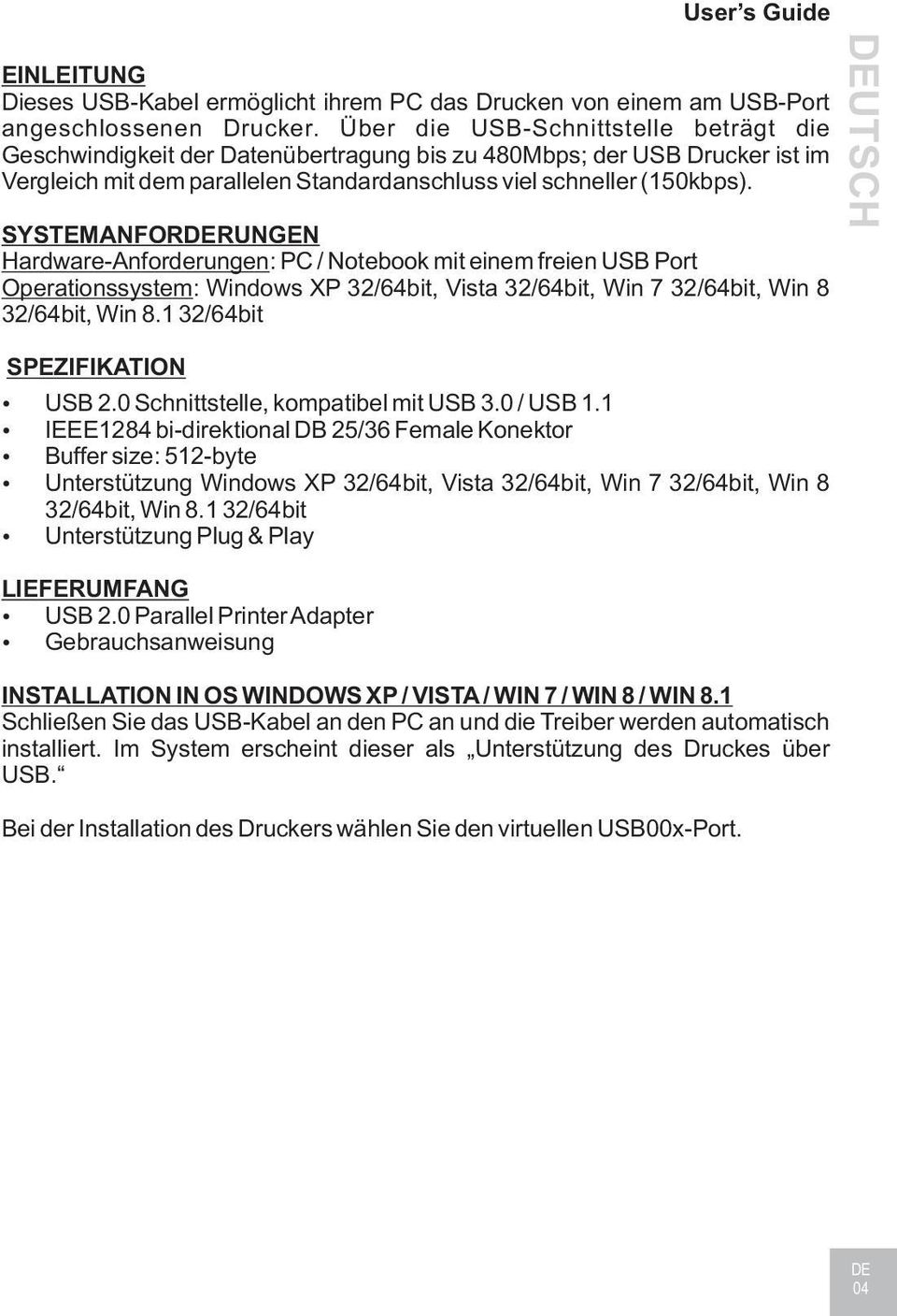 SYSTEMANFORDERUNGEN Hardware-Anforderungen: PC / Notebook mit einem freien USB Port Operationssystem: Windows XP 32/64bit, Vista 32/64bit, Win 7 32/64bit, Win 8!SPEZIFIKATION USB 2.