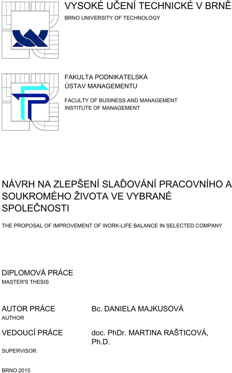 VYBRANÉ SPOLEČNOSTI THE PROPOSAL OF IMPROVEMENT OF WORK-LIFE BALANCE IN SELECTED COMPANY DIPLOMOVÁ PRÁCE MASTER'S