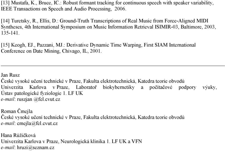 , Pazzani, MJ.: Derivative Dynamic Time Warping, First SIAM International Conference on Date Mining, Chivago, IL, 2001.