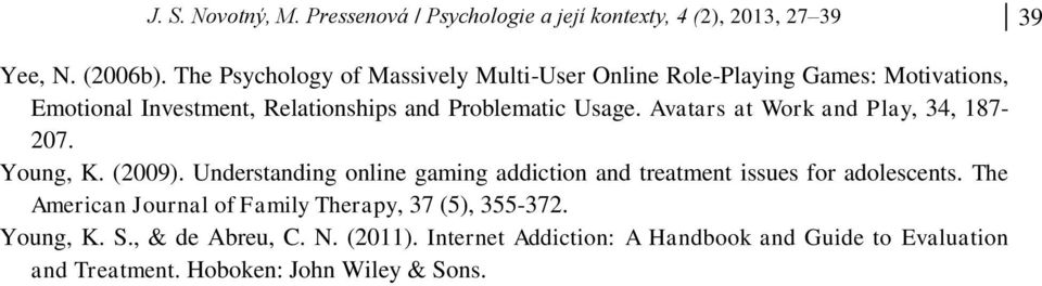 Avatars at Work and Play, 34, 187-207. Young, K. (2009). Understanding online gaming addiction and treatment issues for adolescents.