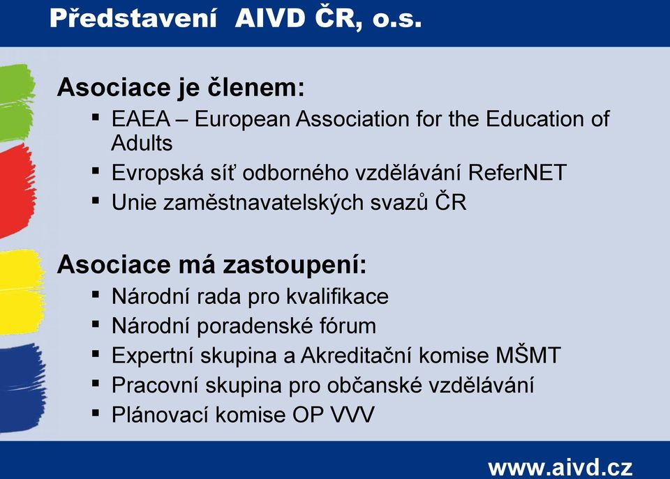 Asociace je členem: EAEA European Association for the Education of Adults Evropská síť