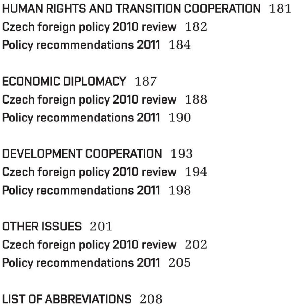 DEVELOPMENT COOPERATION 193 Czech foreign policy 2010 review 194 Policy recommendations 2011 198 OTHER