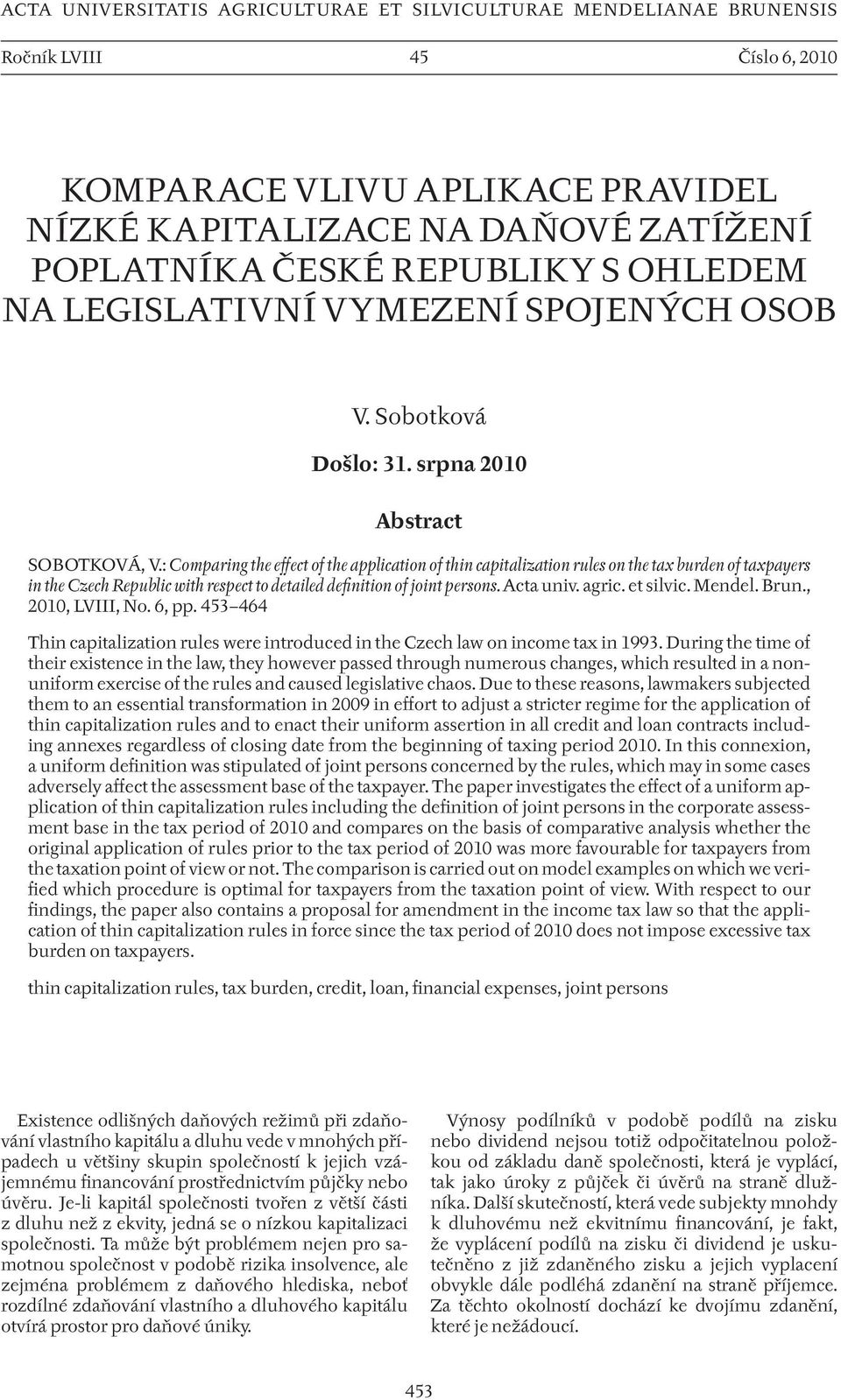 : Comparing the effect of the application of thin capitalization rules on the tax burden of taxpayers in the Czech Republic with respect to detailed definition of joint persons. Acta univ. agric.