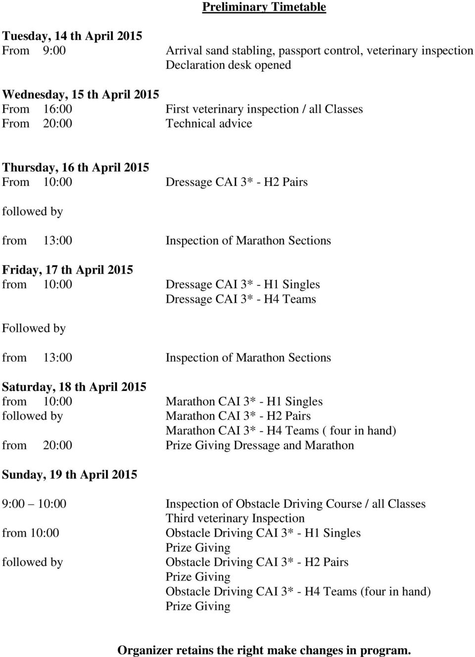 April 2015 from 10:00 Dressage CAI 3* - H1 Singles Dressage CAI 3* - H4 Teams Followed by from 13:00 Inspection of Marathon Sections Saturday, 18 th April 2015 from 10:00 Marathon CAI 3* - H1 Singles