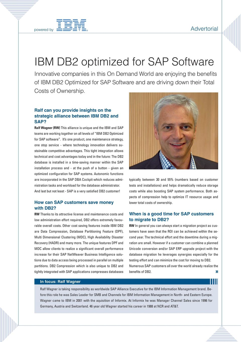 Ralf Wagner (RW) This alliance is unique and the IBM and SAP teams are working together on all levels of IBM DB2 Optimized for SAP software.
