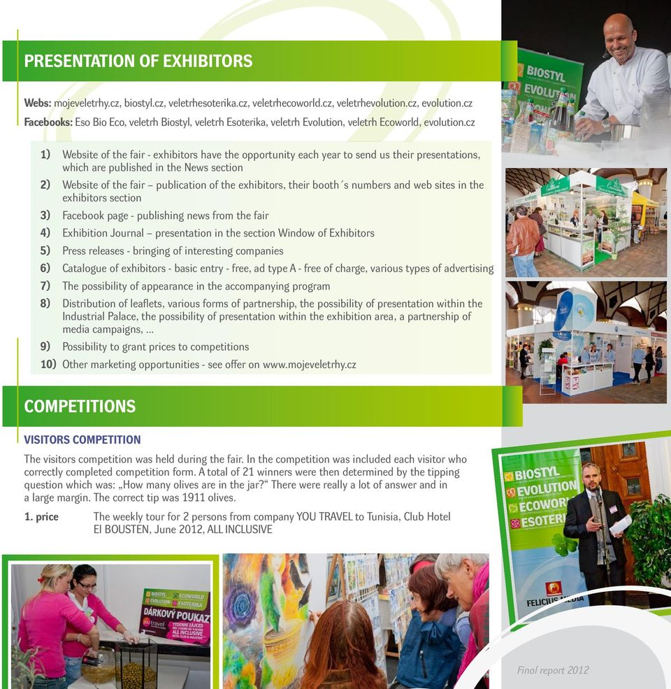 cz 1) Website of the fair - exhibitors have the opportunity each year to send us their presentations, which are published in the News section 2) Website of the fair publication of the exhibitors,