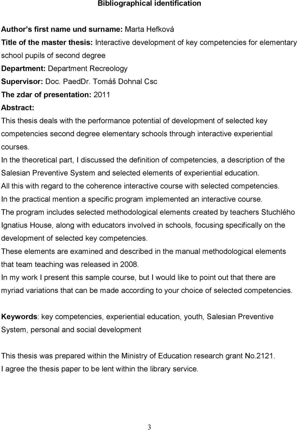 Tomáš Dohnal Csc The zdar of presentation: 2011 Abstract: This thesis deals with the performance potential of development of selected key competencies second degree elementary schools through