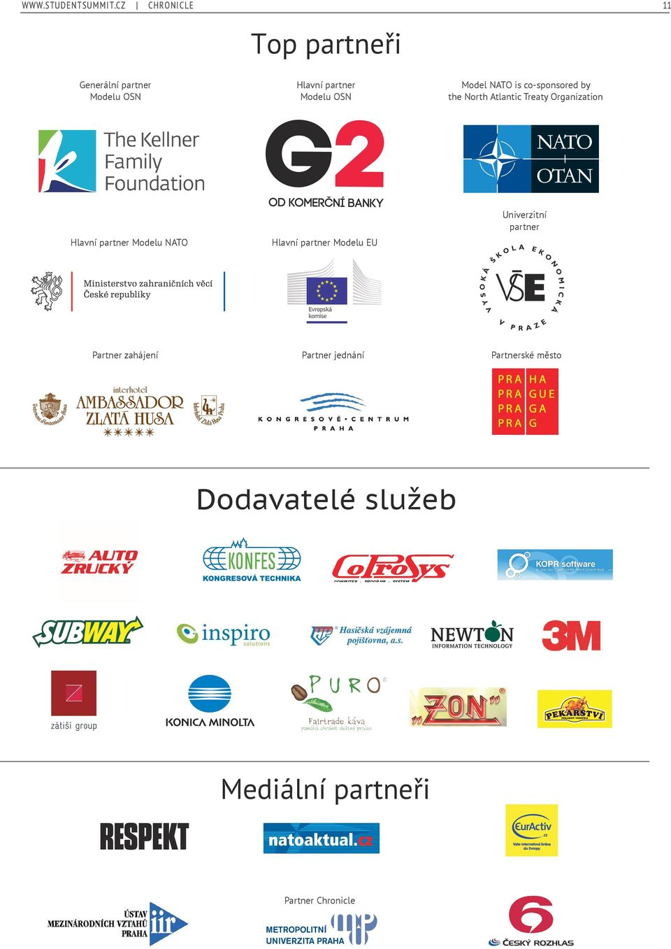 Hlavní partner Modelu NATO Partner zahájení Model NATO is co-sponsored by Model NATO is co-sponsored by the North Atlantic Treaty Organization the North Atlantic