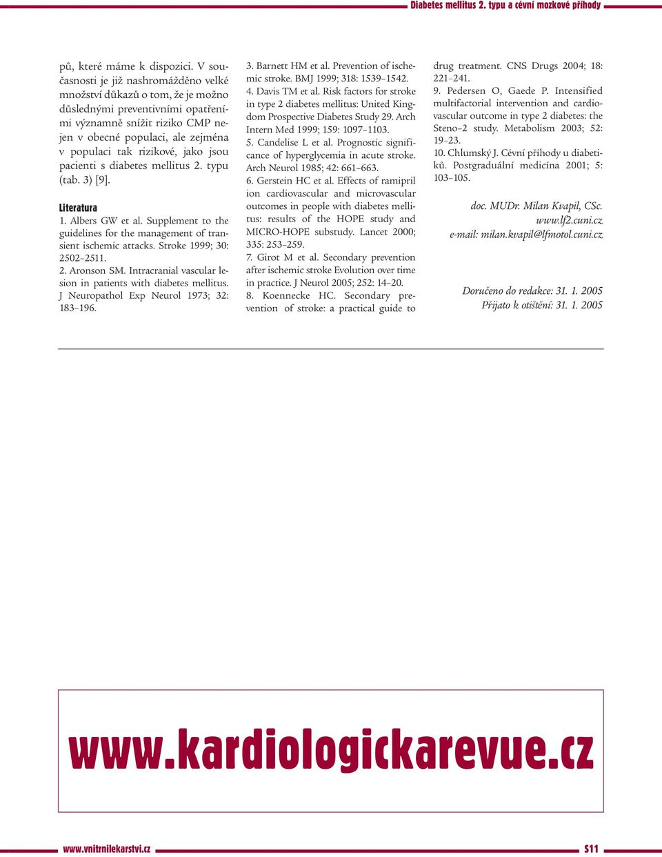 rizikové, jako jsou pacienti s diabetes mellitus 2. typu (tab. 3) [9]. Literatura 1. Albers GW et al. Supplement to the guidelines for the management of transient ischemic attacks.