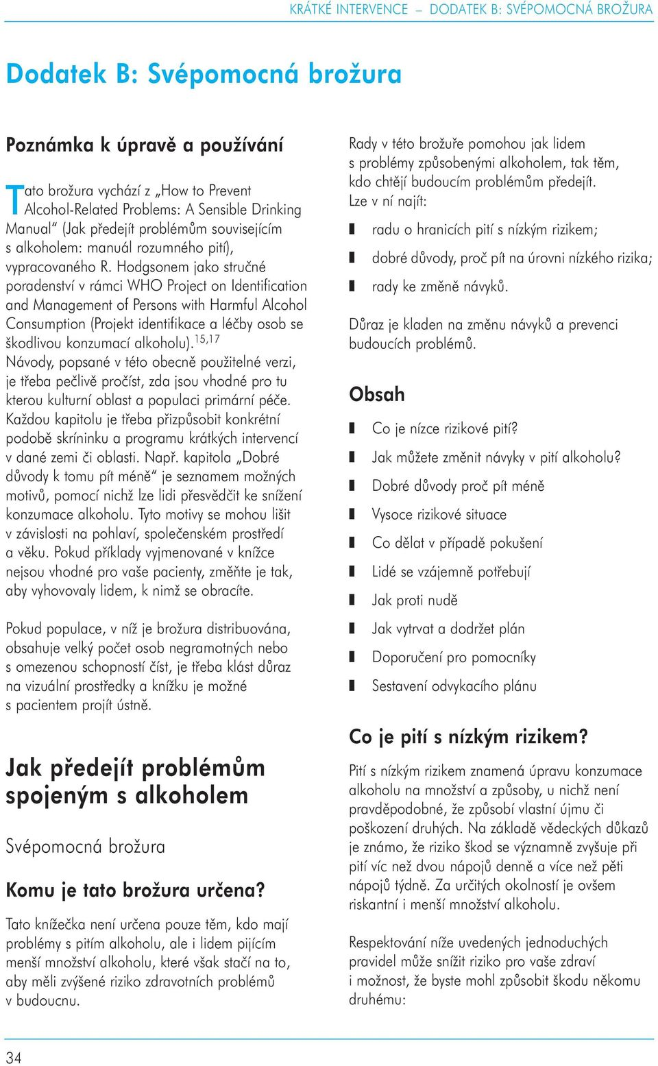 Hodgsonem jako stručné poradenství v rámci WHO Project on Identification and Management of Persons with Harmful Alcohol Consumption (Projekt identifikace a léčby osob se škodlivou konzumací alkoholu).