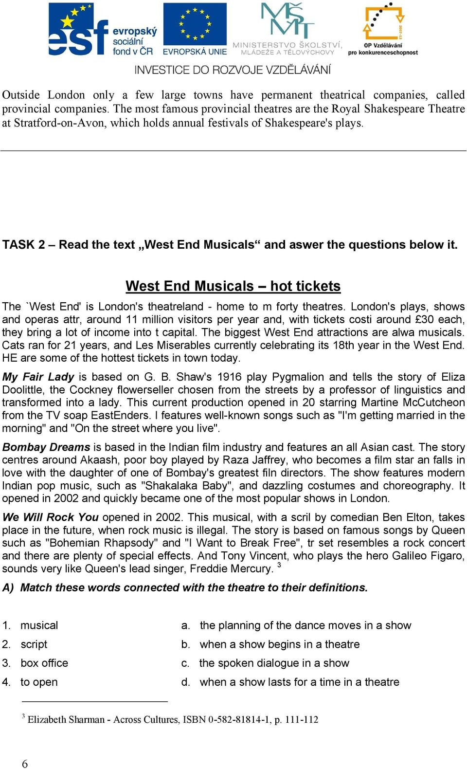 TASK 2 Read the text West End Musicals and aswer the questions below it. West End Musicals hot tickets The `West End' is London's theatreland - home to m forty theatres.