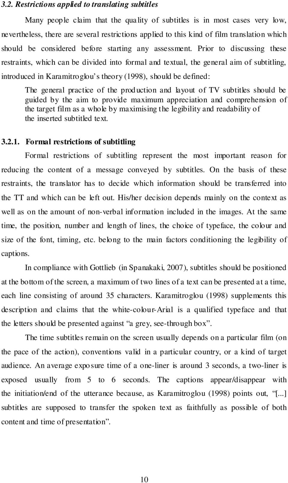Prior to discussing these restraints, which can be divided into formal and textual, the general aim of subtitling, introduced in Karamitroglou s theory (1998), should be defined: The general practice