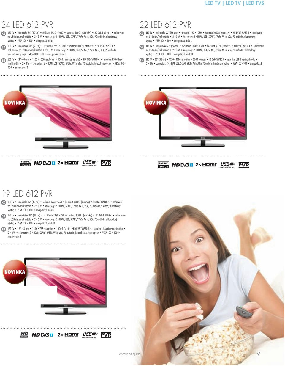 "disk/multimédia 2 3 W konektory: 2 HDMI, USB, SCART, YPbPr, AV In, VGA, PC audio In, slúchadlový výstup VESA 100 100 energetická trieda B LED TV 24"" (60 cm) 1920 1080 resolution 1000:1 contrast"