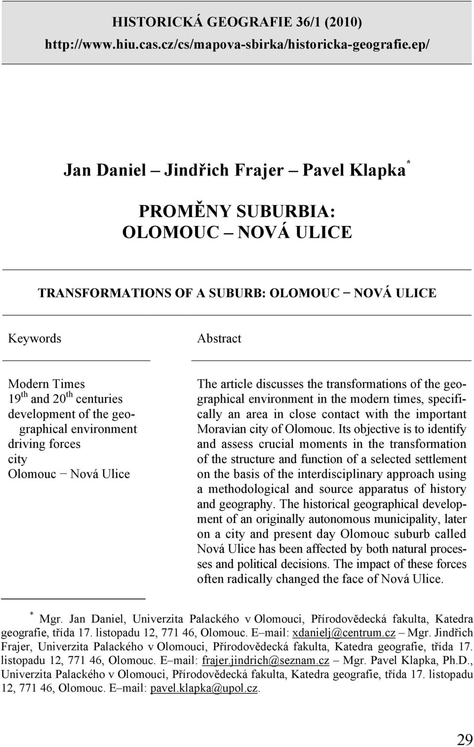 of the geographical environment driving forces city Olomouc Nová Ulice The article discusses the transformations of the geographical environment in the modern times, specifically an area in close