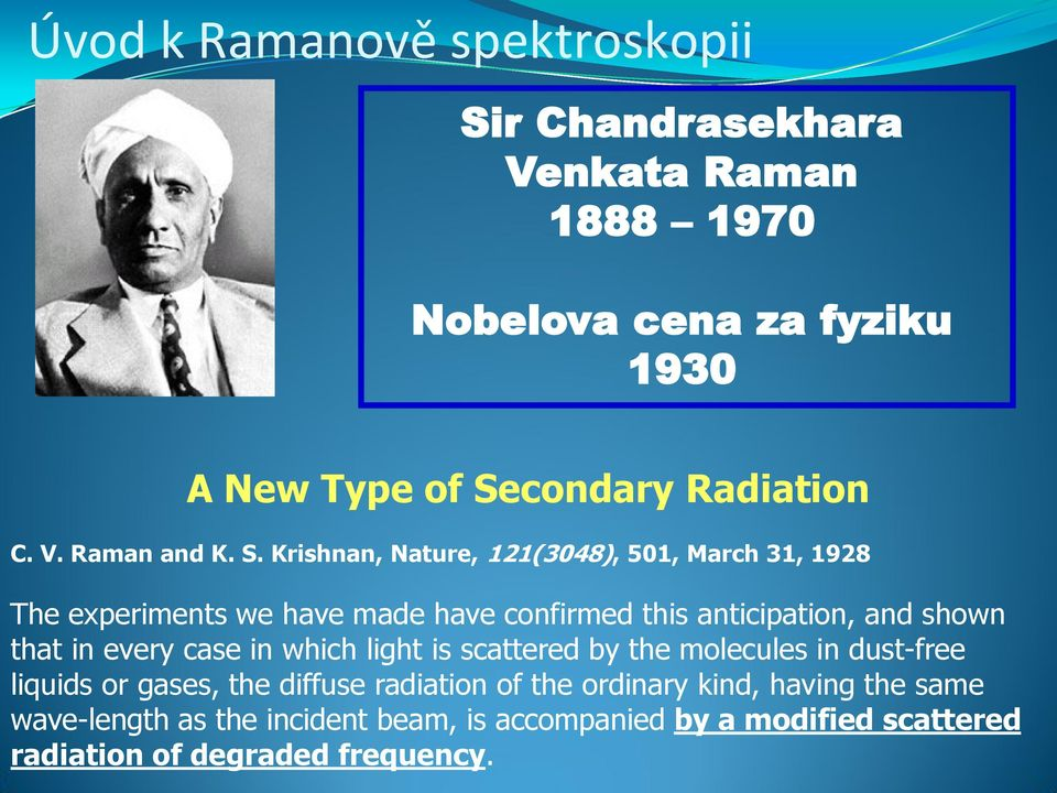 Krishnan, Nature, 121(3048), 501, March 31, 1928 The experiments we have made have confirmed this anticipation, and shown that in