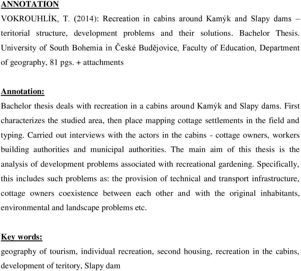 + attachments Annotation: Bachelor thesis deals with recreation in a cabins around Kamýk and Slapy dams.