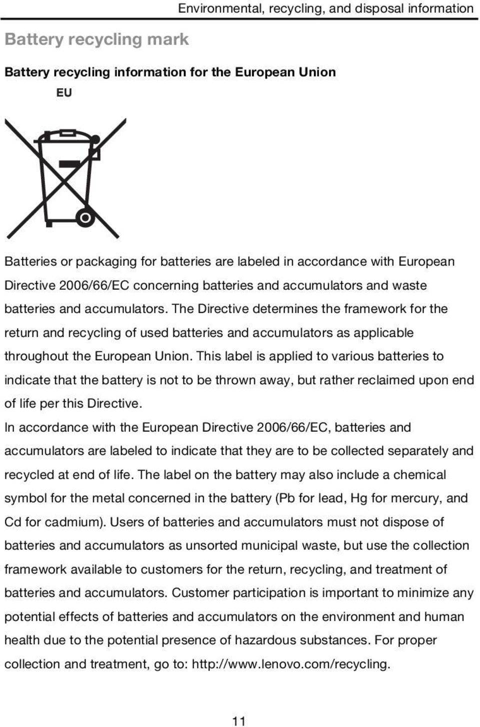 The Directive determines the framework for the return and recycling of used batteries and accumulators as applicable throughout the European Union.