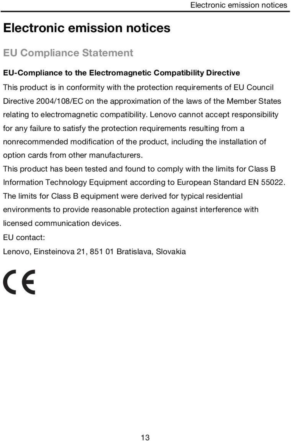 Lenovo cannot accept responsibility for any failure to satisfy the protection requirements resulting from a nonrecommended modification of the product, including the installation of option cards from