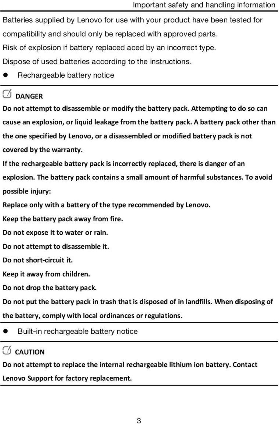 Rechargeable battery notice DANGER Do not attempt to disassemble or modify the battery pack. Attempting to do so can cause an explosion, or liquid leakage from the battery pack.