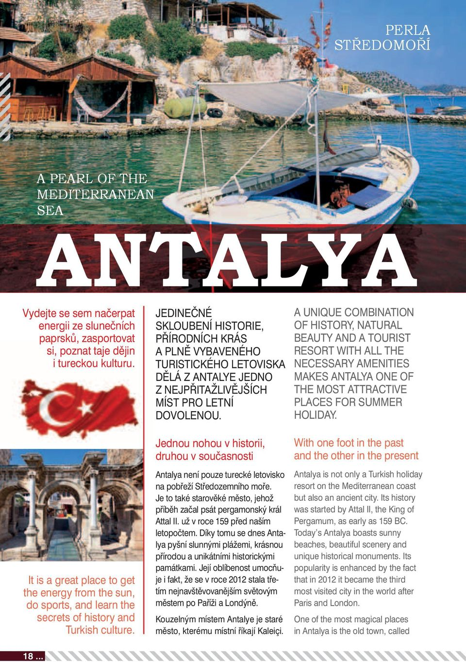 A UNIqUE COMBINATION OF HISTORY, NATURAL BEAUTY AND A TOURIST RESORT with ALL THE NECESSARY AMENITIES MAKES ANTALYA ONE OF THE MOST ATTRACTIVE PLACES FOR SUMMER HOLIDAY.