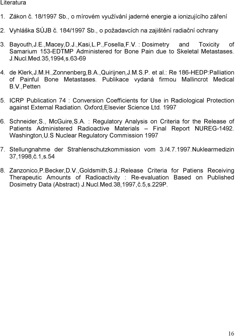 : Re 186-HEDP:Palliation of Painful Bone Metastases. Publikace vydaná firmou Mallincrot Medical B.V.,Petten 5.