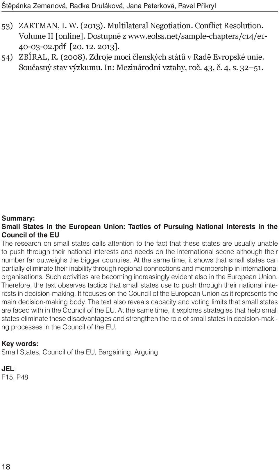 Summary: Small States in the European Union: Tactics of Pursuing National Interests in the Council of the EU The research on small states calls attention to the fact that these states are usually