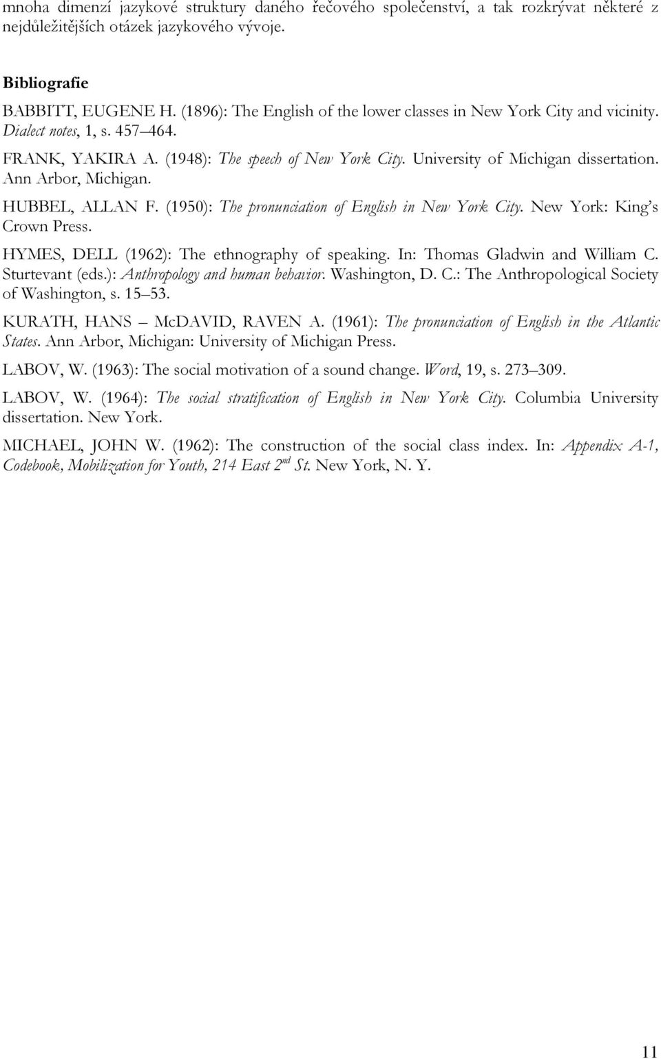 Ann Arbor, Michigan. HUBBEL, ALLAN F. (1950): The pronunciation of English in New York City. New York: King s Crown Press. HYMES, DELL (1962): The ethnography of speaking.