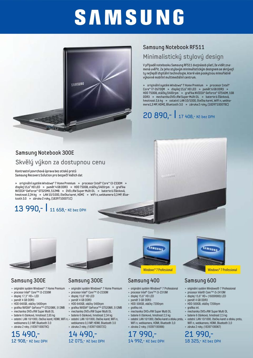 » originální systém Windows 7 Home Premium» procesor Intel Core i7-2670qm» displej 15,6 HD LED» paměť 6 GB DDR3» HDD 750GB, otáčky 5400rpm» grafika NVIDIA GeForce GT540M, 1GB DDR3» mechanika DVD±RW