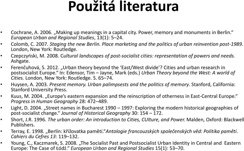 Cultural landscapes of post-socialist cities: representation of powers and needs. Ashgate. Ferenčuhová, S. 2012. Urban theory beyond the East/West divide?