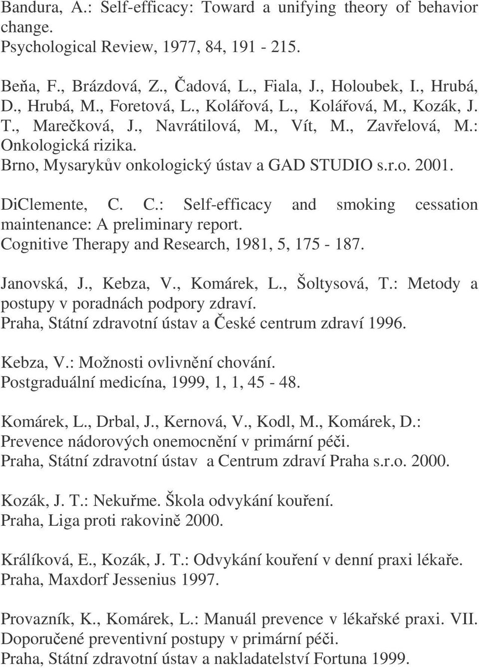 DiClemente, C. C.: Self-efficacy and smoking cessation maintenance: A preliminary report. Cognitive Therapy and Research, 1981, 5, 175-187. Janovská, J., Kebza, V., Komárek, L., Šoltysová, T.