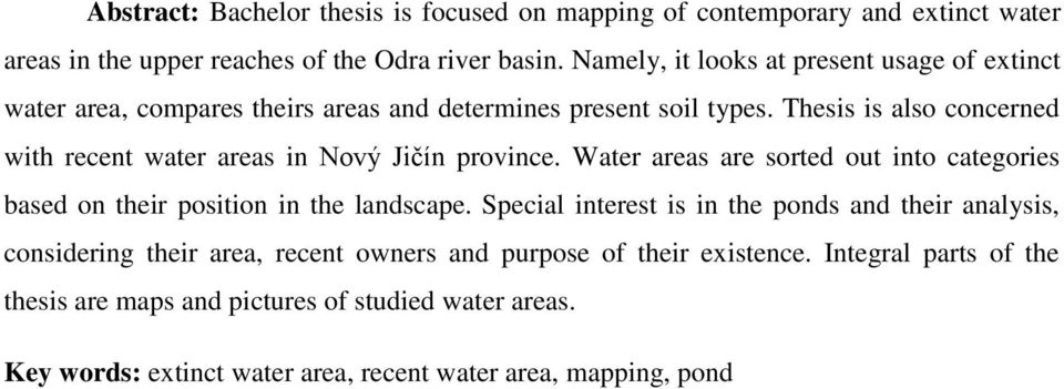 Thesis is also concerned with recent water areas in Nový Jičín province. Water areas are sorted out into categories based on their position in the landscape.