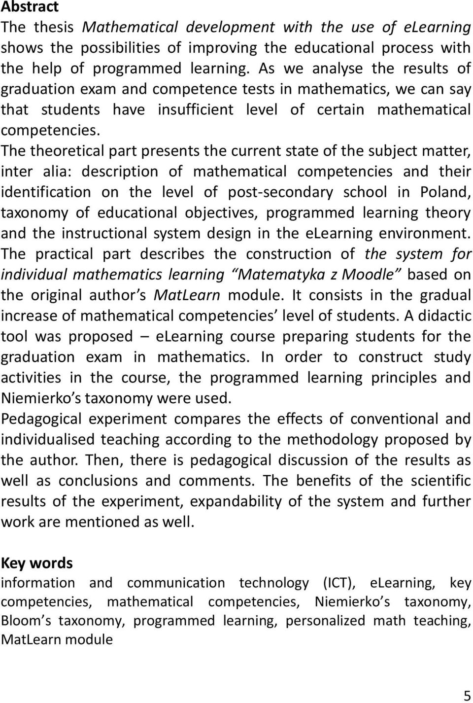 The theoretical part presents the current state of the subject matter, inter alia: description of mathematical competencies and their identification on the level of post-secondary school in Poland,