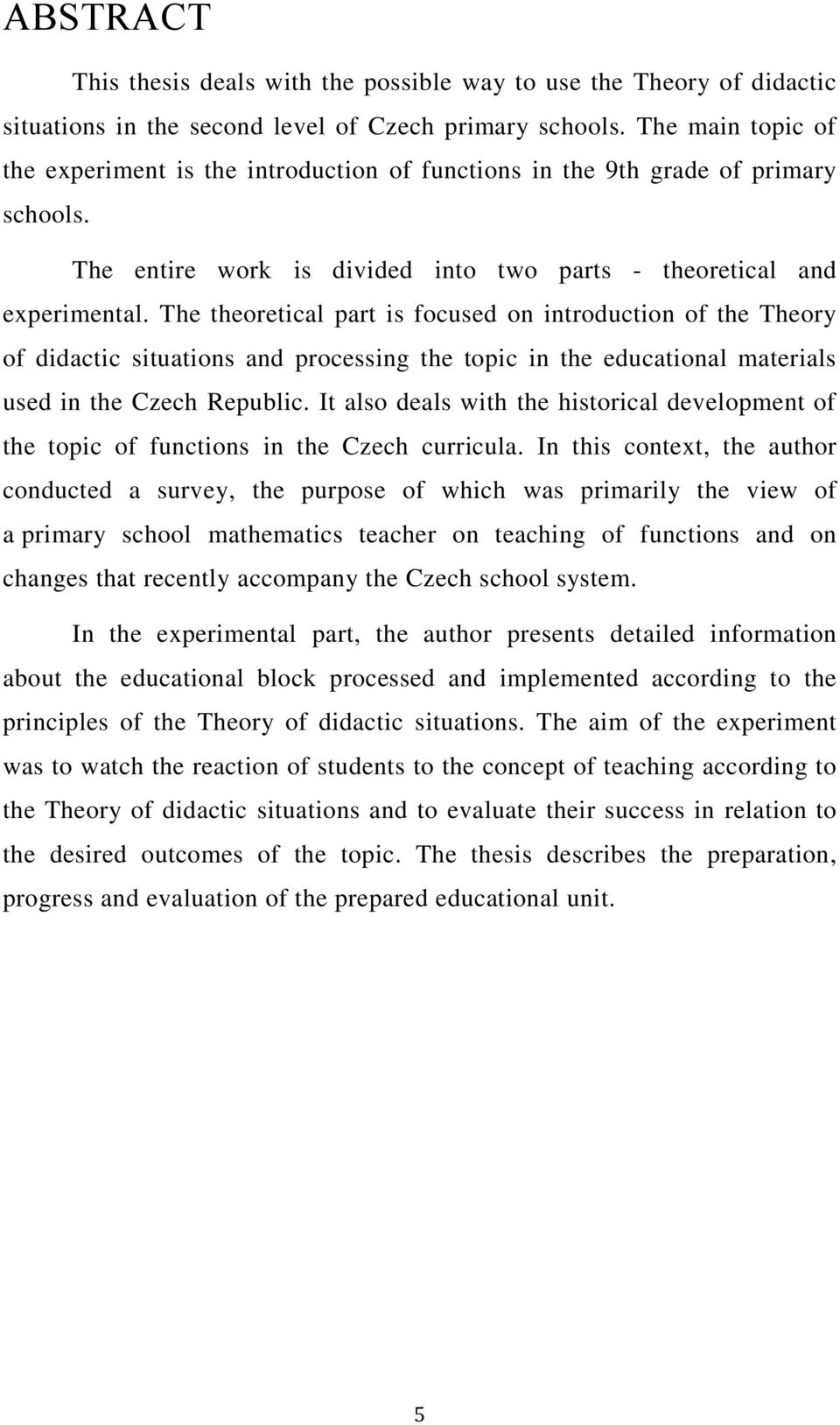 The theoretical part is focused on introduction of the Theory of didactic situations and processing the topic in the educational materials used in the Czech Republic.