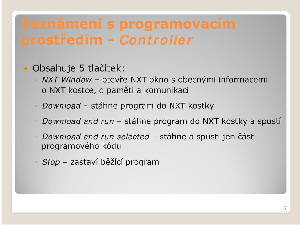 stáhne program do NXT kostky Download and run stáhne program do NXT kostky a spustí