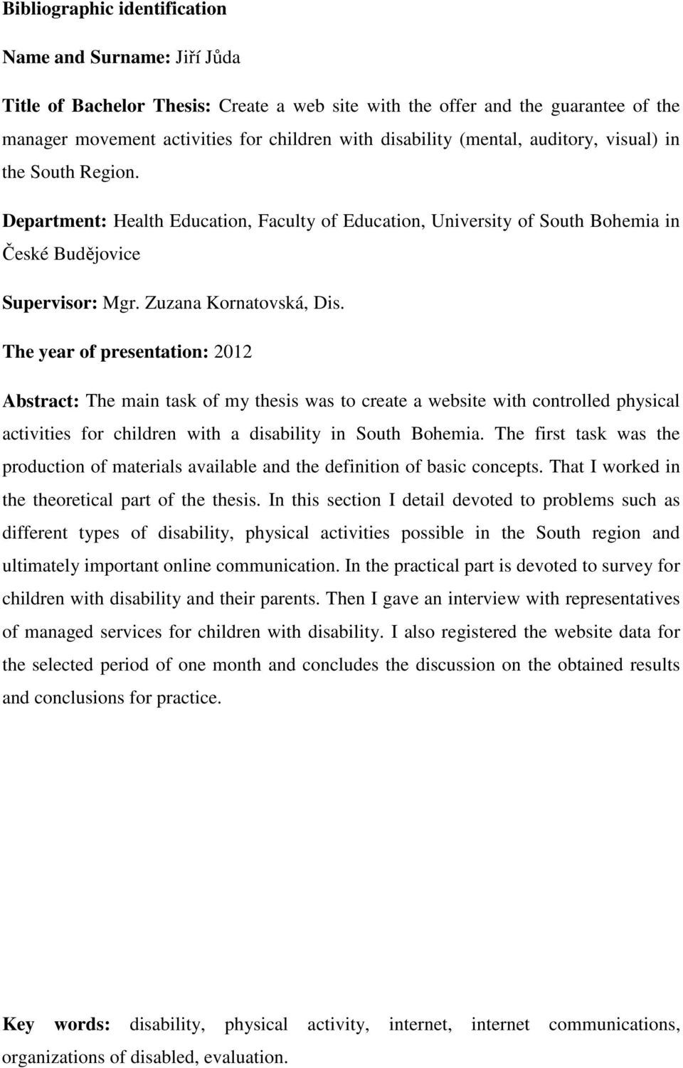 The year of presentation: 2012 Abstract: The main task of my thesis was to create a website with controlled physical activities for children with a disability in South Bohemia.