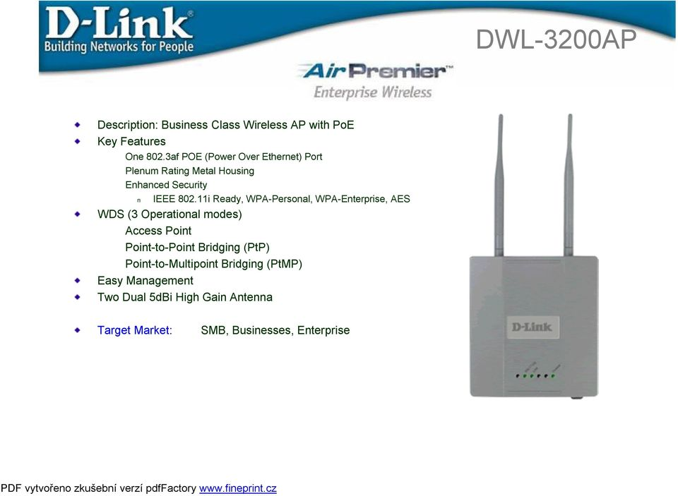 11i Ready, WPA-Personal, WPA-Enterprise, AES WDS (3 Operational modes) Access Point Point-to-Point