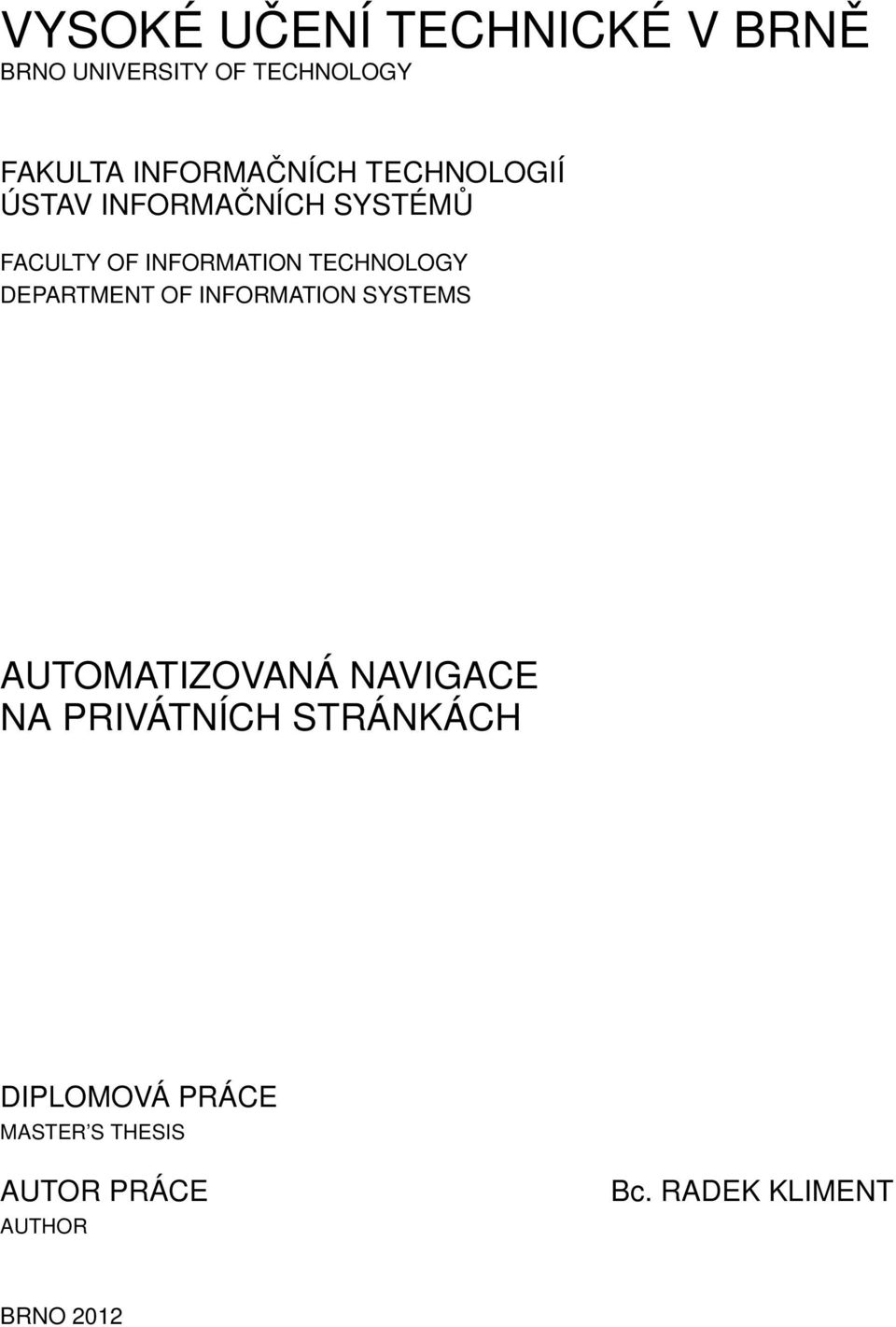 TECHNOLOGY DEPARTMENT OF INFORMATION SYSTEMS AUTOMATIZOVANÁ NAVIGACE NA