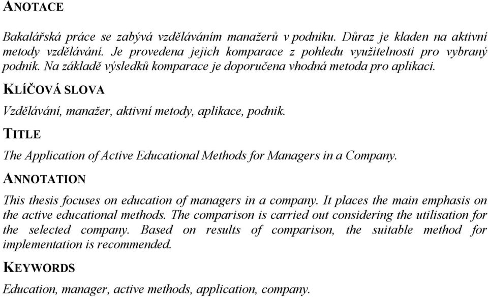 TITLE The Application of Active Educational Methods for Managers in a Company. ANNOTATION This thesis focuses on education of managers in a company.
