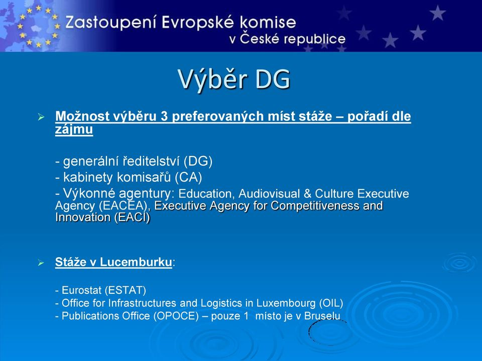 Executive Agency for Competitiveness and Innovation (EACI) Stáže v Lucemburku: - Eurostat (ESTAT) -