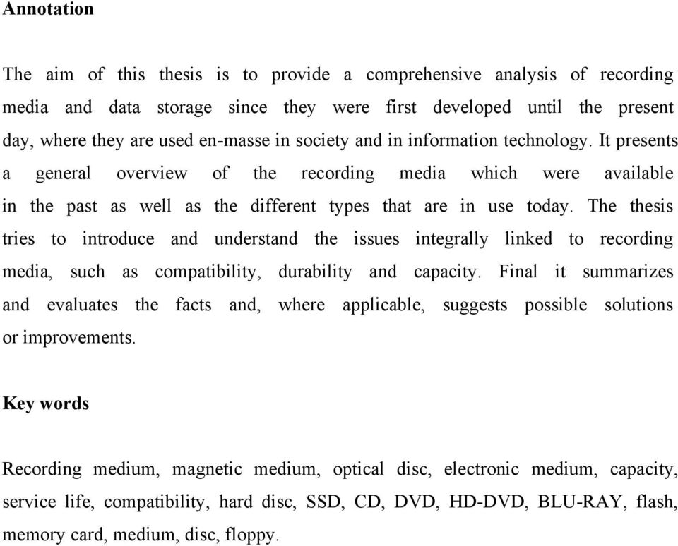 The thesis tries to introduce and understand the issues integrally linked to recording media, such as compatibility, durability and capacity.